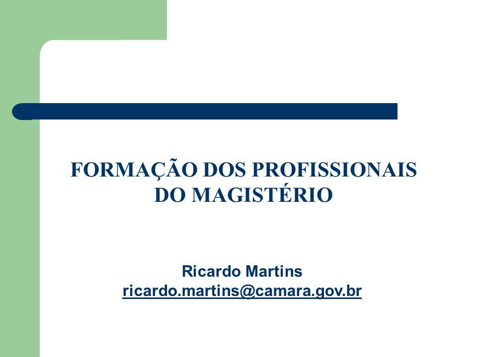 FORMAÇÃO DOS PROFISSIONAIS DO MAGISTÉRIO Ricardo Martins ricardo.martins@camara.gov.br