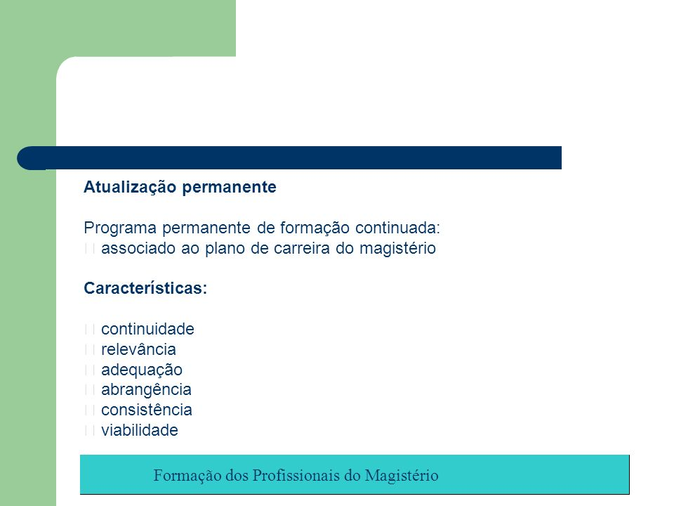 Formação dos Profissionais do Magistério Atualização permanente Programa permanente de formação continuada: associado ao plano de carreira do magistér