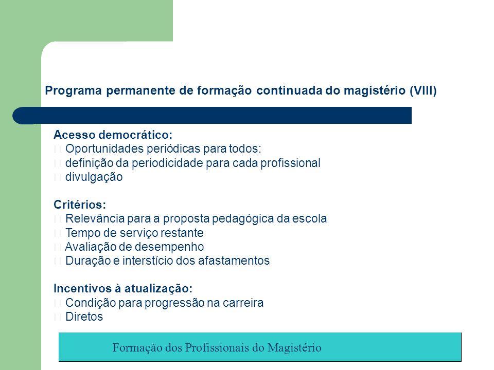 Formação dos Profissionais do Magistério Acesso democrático: Oportunidades periódicas para todos: definição da periodicidade para cada profissional di