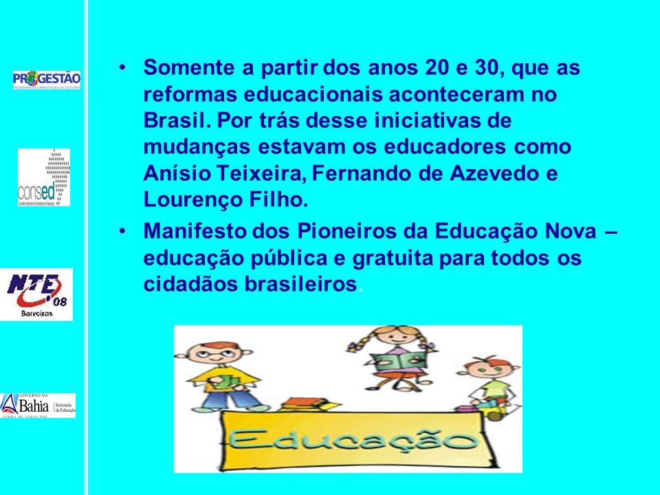 Somente a partir dos anos 20 e 30, que as reformas educacionais aconteceram no Brasil. Por trás desse iniciativas de mudanças estavam os educadores co