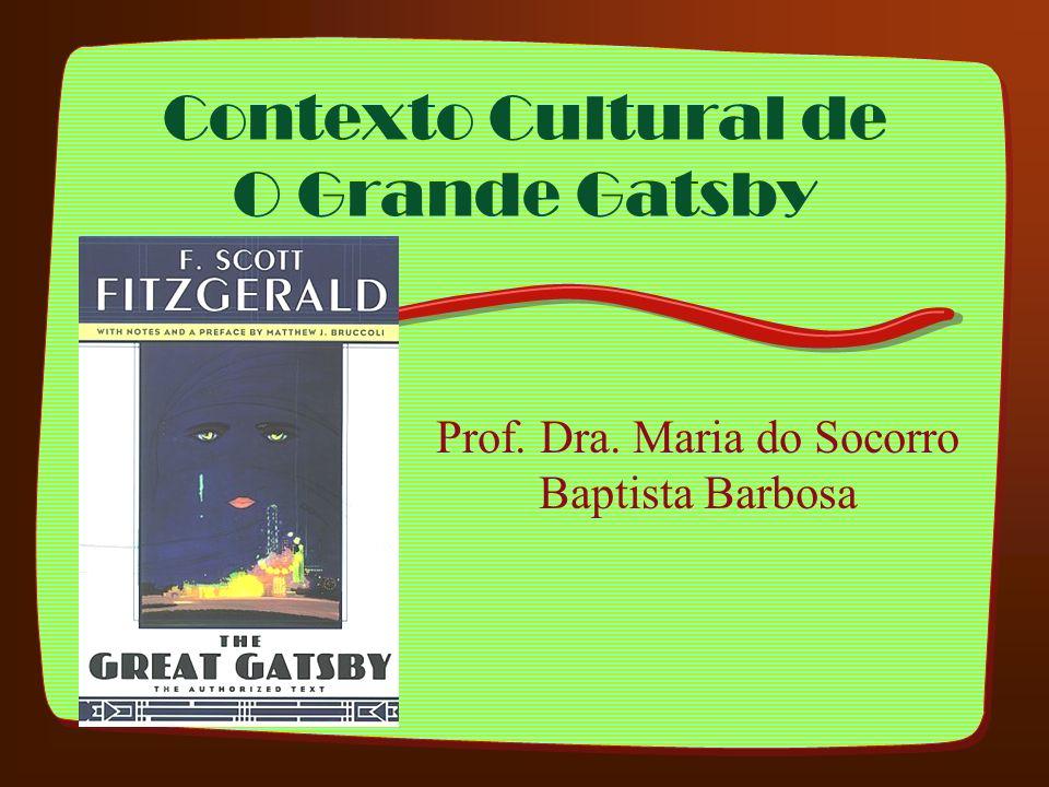 Contexto Cultural de O Grande Gatsby Prof. Dra. Maria do Socorro Baptista Barbosa