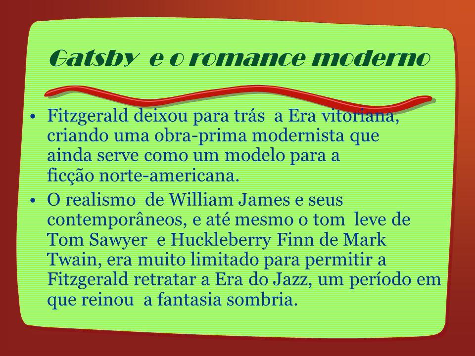 Gatsby e o romance moderno Fitzgerald deixou para trás a Era vitoriana, criando uma obra-prima modernista que ainda serve como um modelo para a ficção