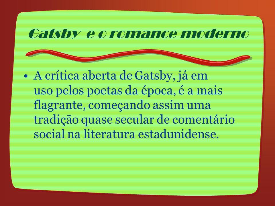 A crítica aberta de Gatsby, já em uso pelos poetas da época, é a mais flagrante, começando assim uma tradição quase secular de comentário social na li