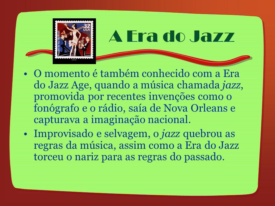 A Era do Jazz O momento é também conhecido com a Era do Jazz Age, quando a música chamada jazz, promovida por recentes invenções como o fonógrafo e o