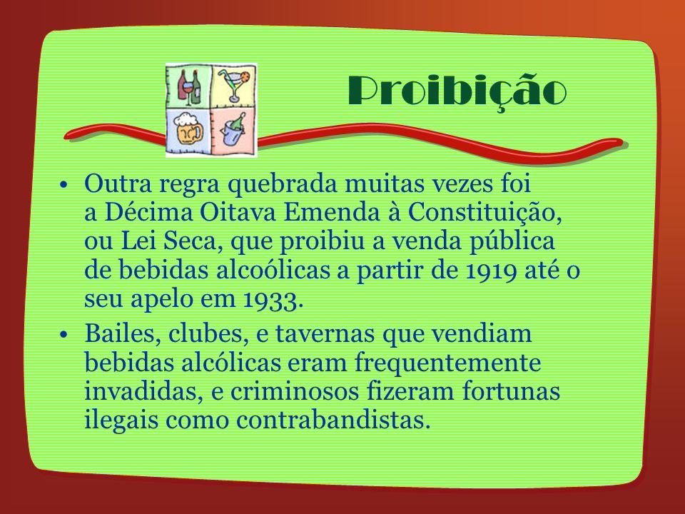 Proibição Outra regra quebrada muitas vezes foi a Décima Oitava Emenda à Constituição, ou Lei Seca, que proibiu a venda pública de bebidas alcoólicas