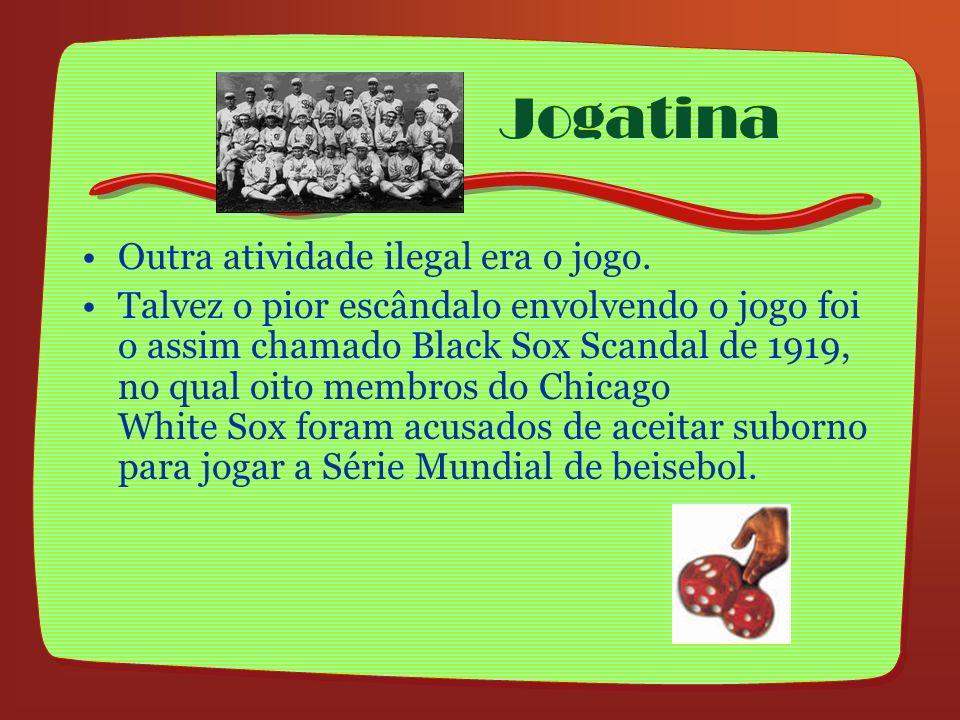 Jogatina Outra atividade ilegal era o jogo. Talvez o pior escândalo envolvendo o jogo foi o assim chamado Black Sox Scandal de 1919, no qual oito memb