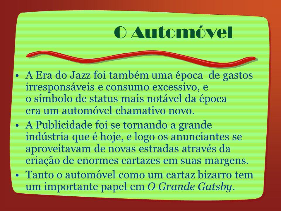 O Automóvel A Era do Jazz foi também uma época de gastos irresponsáveis e consumo excessivo, e o símbolo de status mais notável da época era um automó