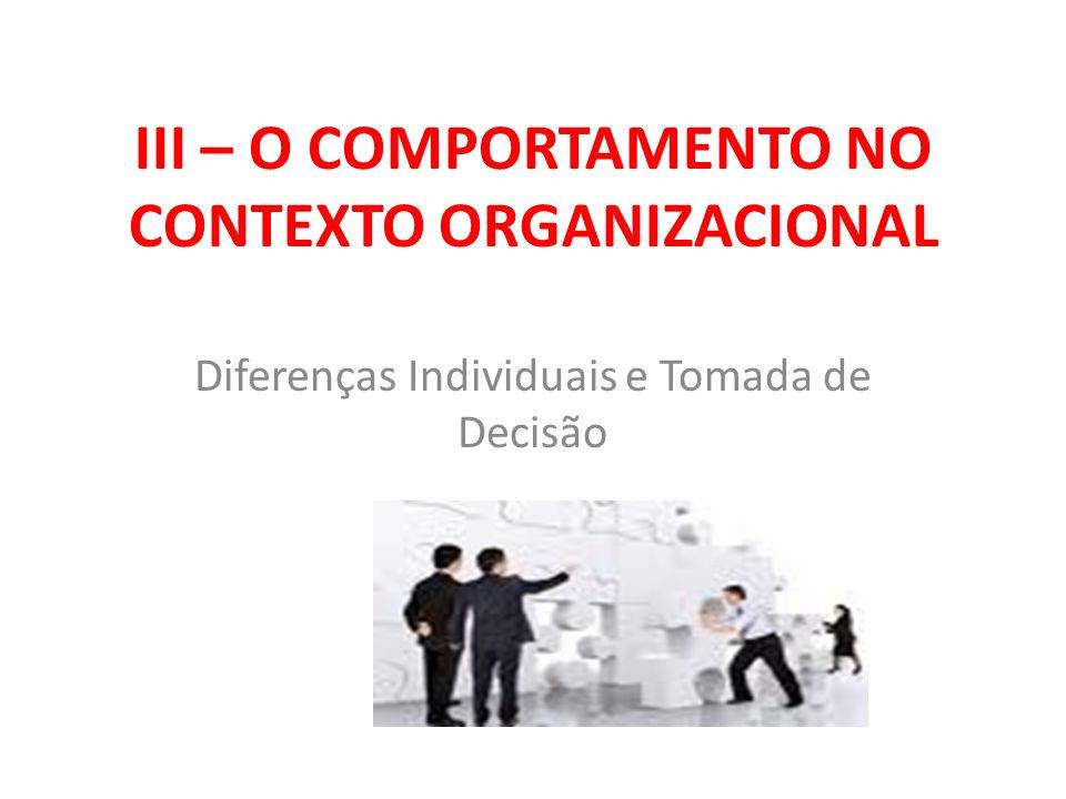 III – O COMPORTAMENTO NO CONTEXTO ORGANIZACIONAL Diferenças Individuais e Tomada de Decisão
