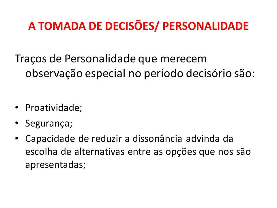 A TOMADA DE DECISÕES/ PERSONALIDADE Traços de Personalidade que merecem observação especial no período decisório são: Proatividade; Segurança; Capacid