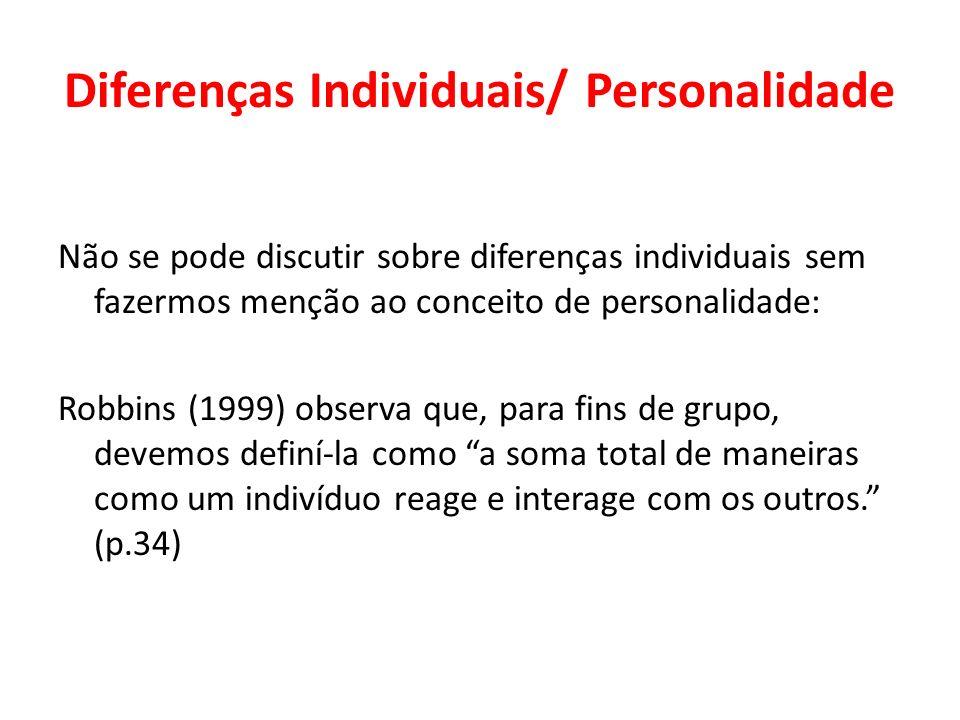 Diferenças Individuais/ Personalidade Não se pode discutir sobre diferenças individuais sem fazermos menção ao conceito de personalidade: Robbins (199