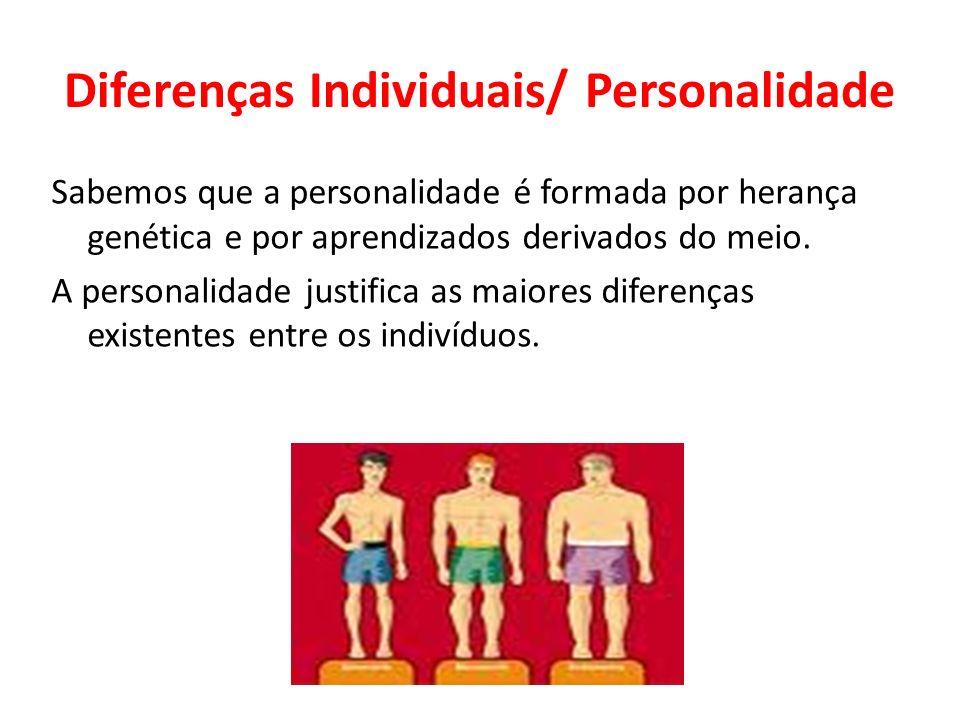 Diferenças Individuais/ Personalidade Sabemos que a personalidade é formada por herança genética e por aprendizados derivados do meio. A personalidade