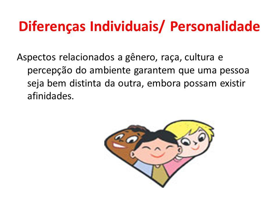 Diferenças Individuais/ Personalidade Aspectos relacionados a gênero, raça, cultura e percepção do ambiente garantem que uma pessoa seja bem distinta