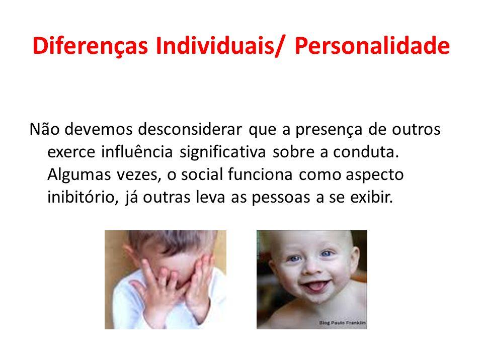 Diferenças Individuais/ Personalidade Não devemos desconsiderar que a presença de outros exerce influência significativa sobre a conduta. Algumas veze