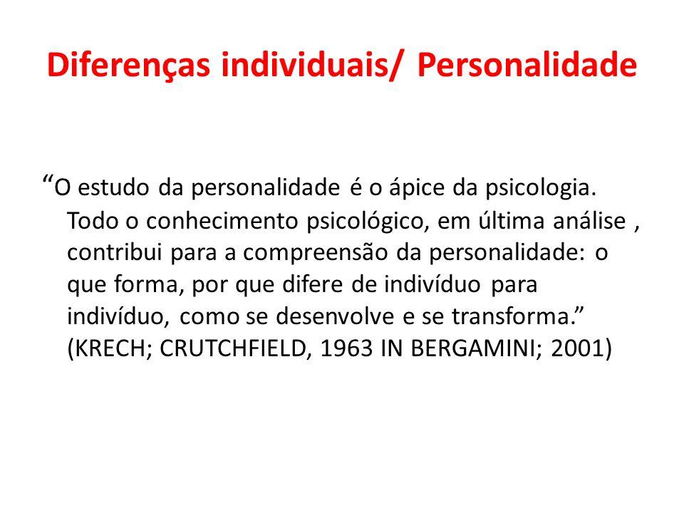 Diferenças individuais/ Personalidade O estudo da personalidade é o ápice da psicologia. Todo o conhecimento psicológico, em última análise, contribui