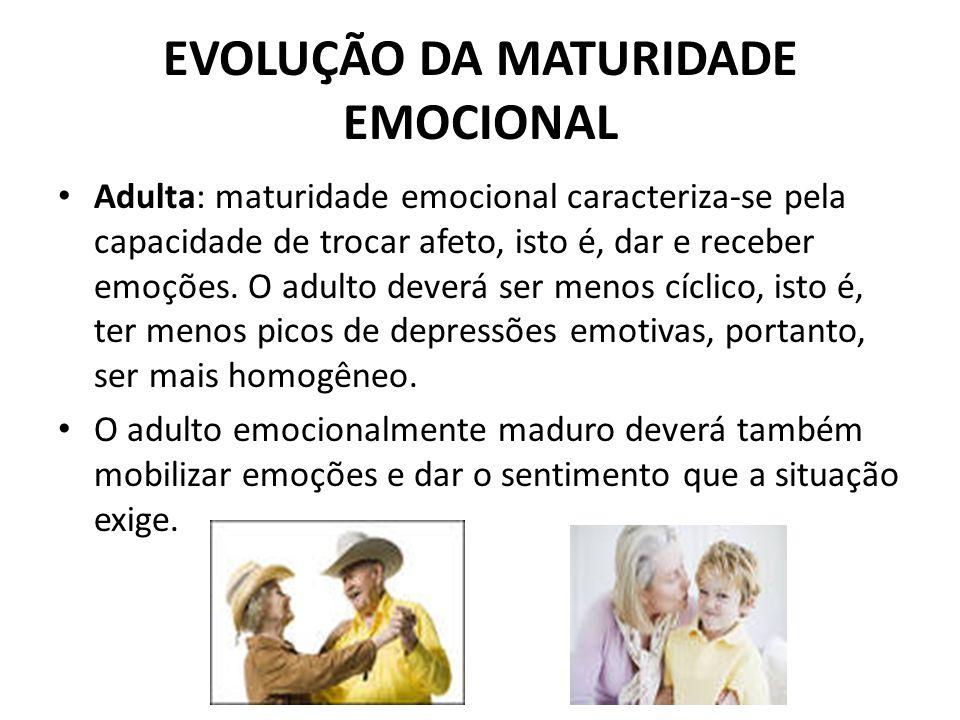 Adulta: maturidade emocional caracteriza-se pela capacidade de trocar afeto, isto é, dar e receber emoções. O adulto deverá ser menos cíclico, isto é,