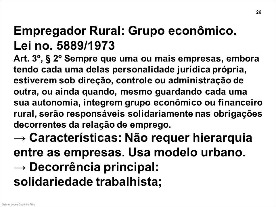 Empregador Rural: Grupo econômico. Lei no. 5889/1973 Art. 3º, § 2º Sempre que uma ou mais empresas, embora tendo cada uma delas personalidade jurídica