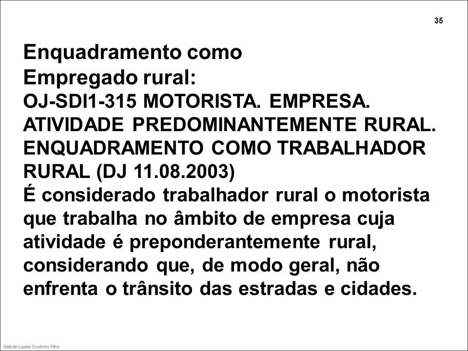 Enquadramento como Empregado rural: OJ-SDI1-315 MOTORISTA. EMPRESA. ATIVIDADE PREDOMINANTEMENTE RURAL. ENQUADRAMENTO COMO TRABALHADOR RURAL (DJ 11.08.