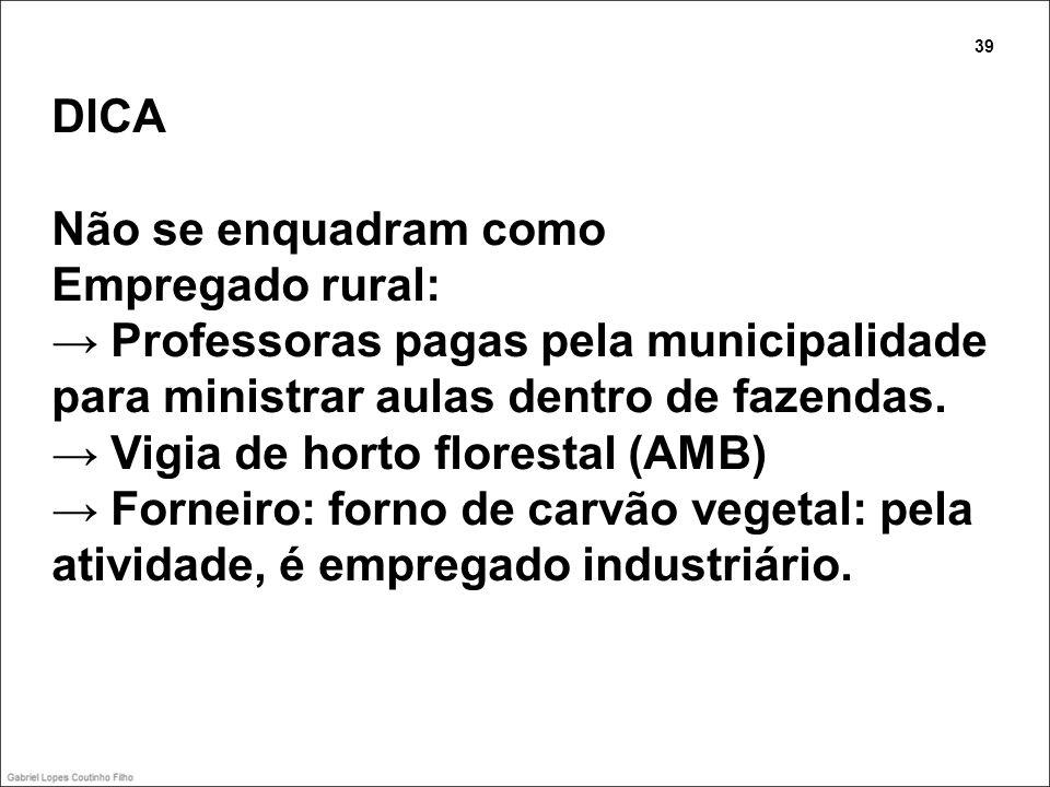DICA Não se enquadram como Empregado rural: Professoras pagas pela municipalidade para ministrar aulas dentro de fazendas. Vigia de horto florestal (A