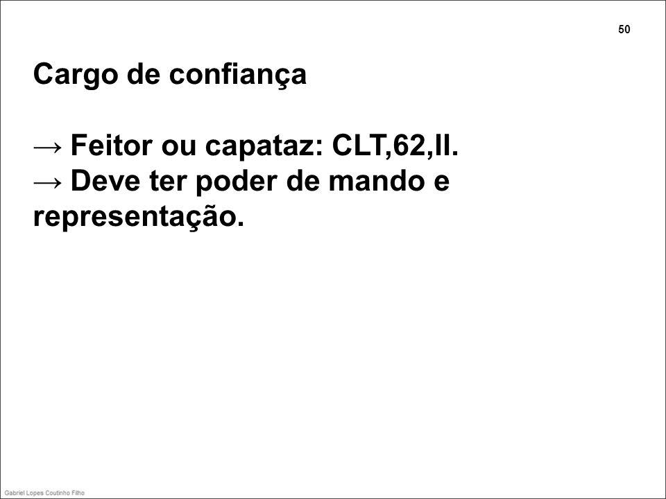 Cargo de confiança Feitor ou capataz: CLT,62,II. Deve ter poder de mando e representação. 50