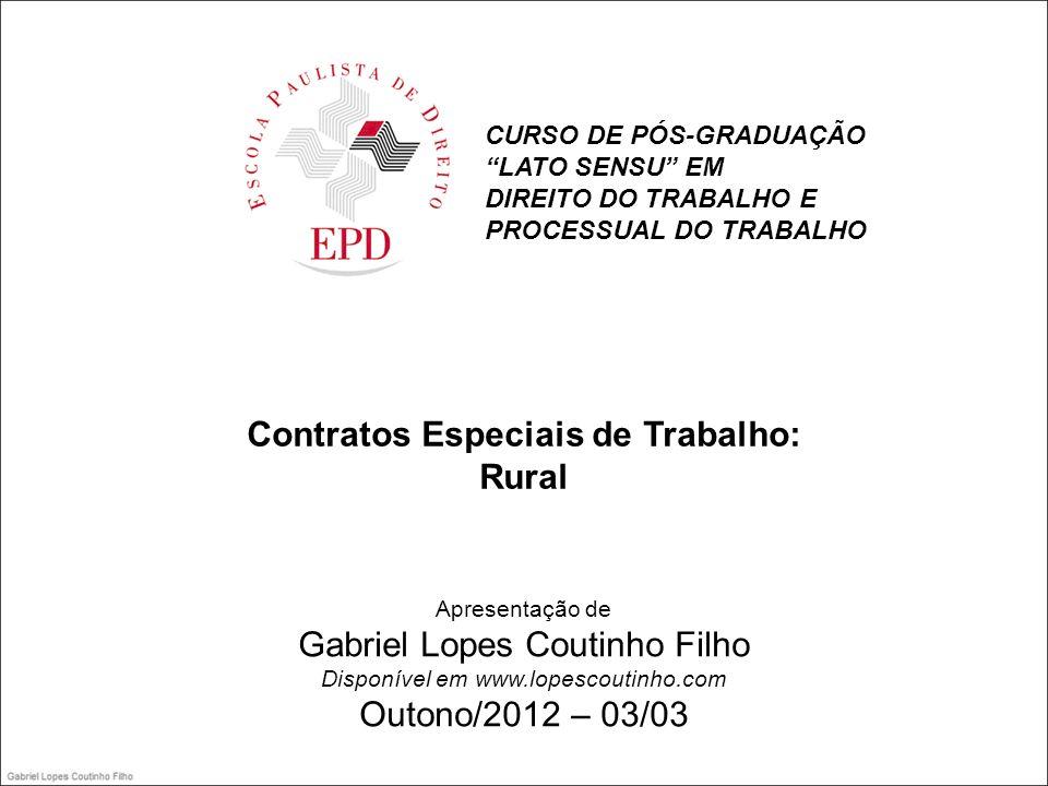 CURSO DE PÓS-GRADUAÇÃO LATO SENSU EM DIREITO DO TRABALHO E PROCESSUAL DO TRABALHO Contratos Especiais de Trabalho: Rural Apresentação de Gabriel Lopes