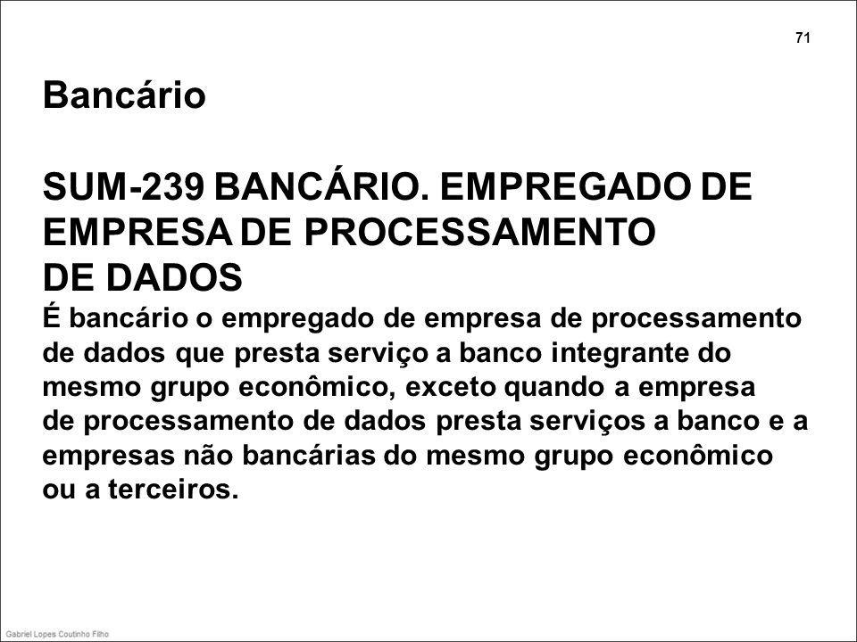 Bancário SUM-239 BANCÁRIO. EMPREGADO DE EMPRESA DE PROCESSAMENTO DE DADOS É bancário o empregado de empresa de processamento de dados que presta servi