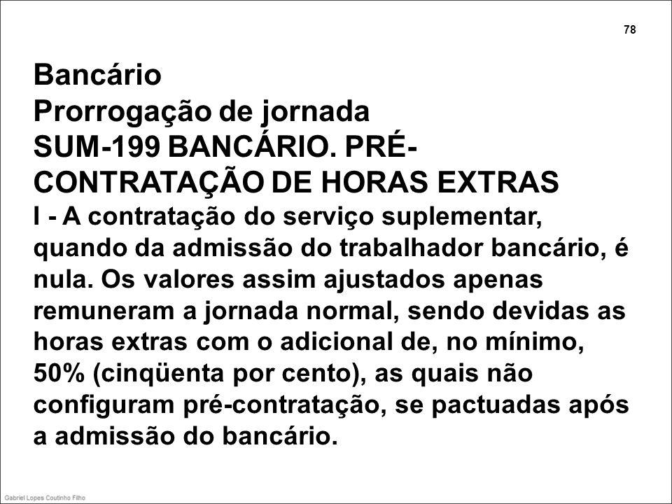 Bancário Prorrogação de jornada SUM-199 BANCÁRIO. PRÉ- CONTRATAÇÃO DE HORAS EXTRAS I - A contratação do serviço suplementar, quando da admissão do tra