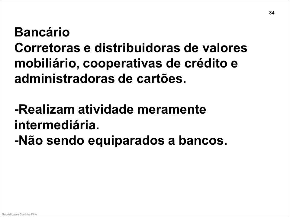 Bancário Corretoras e distribuidoras de valores mobiliário, cooperativas de crédito e administradoras de cartões. -Realizam atividade meramente interm