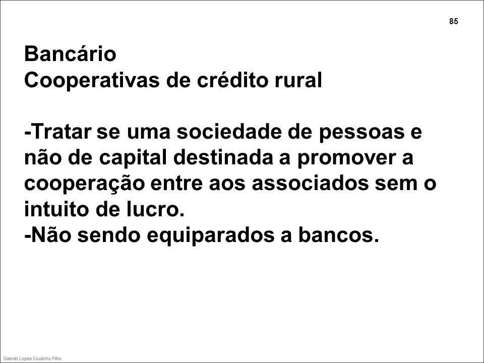 Bancário Cooperativas de crédito rural -Tratar se uma sociedade de pessoas e não de capital destinada a promover a cooperação entre aos associados sem