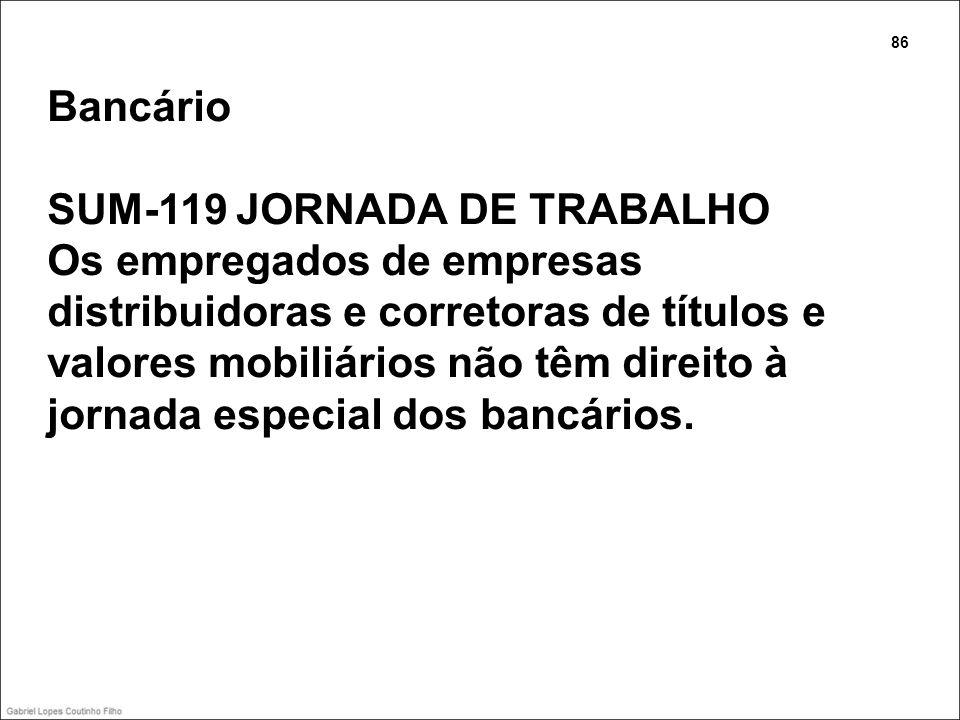 Bancário SUM-119 JORNADA DE TRABALHO Os empregados de empresas distribuidoras e corretoras de títulos e valores mobiliários não têm direito à jornada