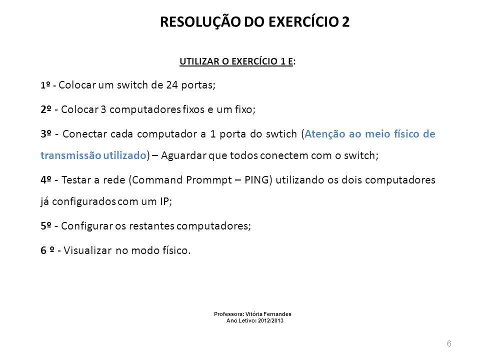 Professora: Vitória Fernandes Ano Letivo: 2012/2013 7 EXERCÍCIO 3 UTILIZAÇÃO DO DHCP