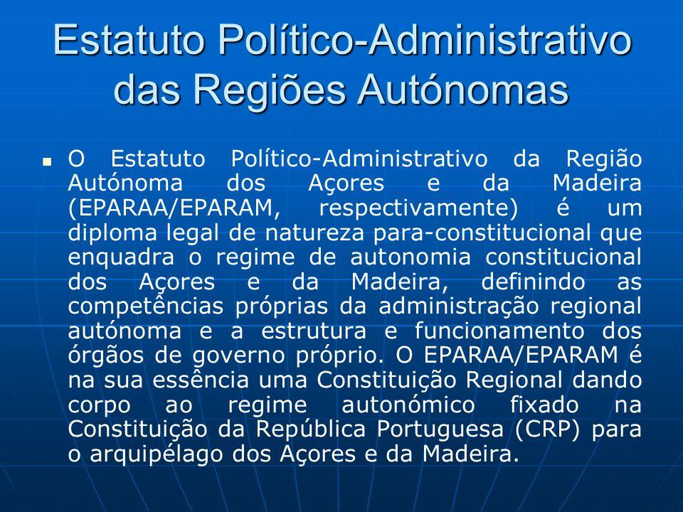 Estatuto Político-Administrativo das Regiões Autónomas O Estatuto Político-Administrativo da Região Autónoma dos Açores e da Madeira (EPARAA/EPARAM, r
