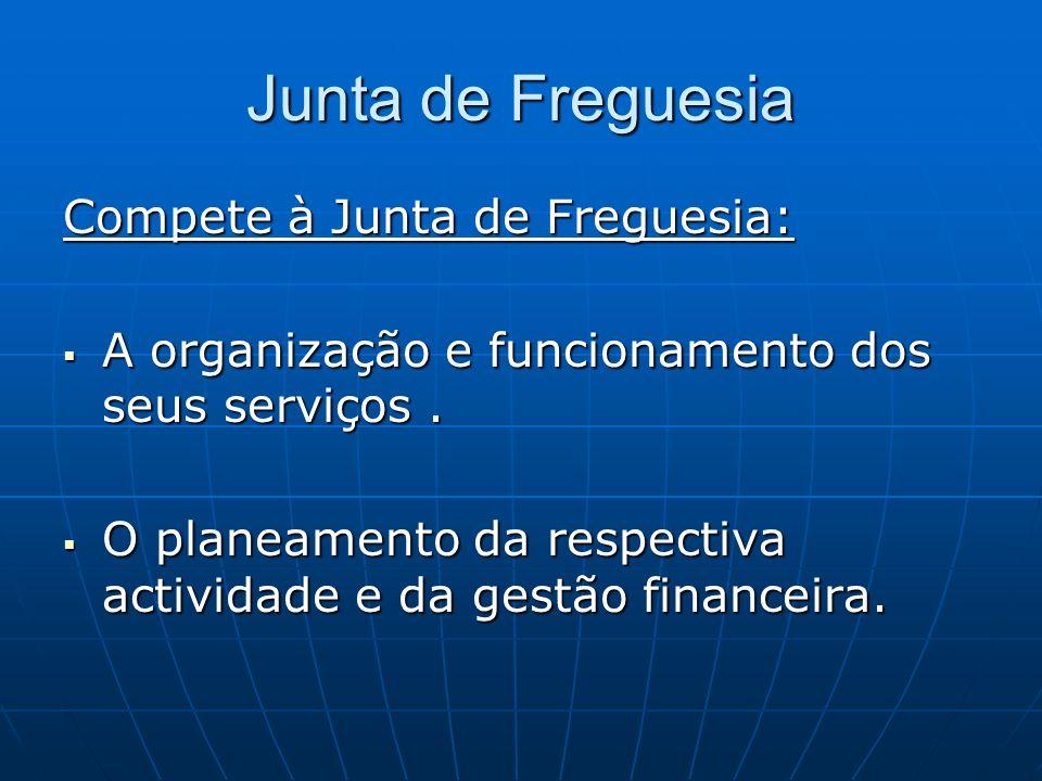 Junta de Freguesia Compete à Junta de Freguesia: A organização e funcionamento dos seus serviços. A organização e funcionamento dos seus serviços. O p