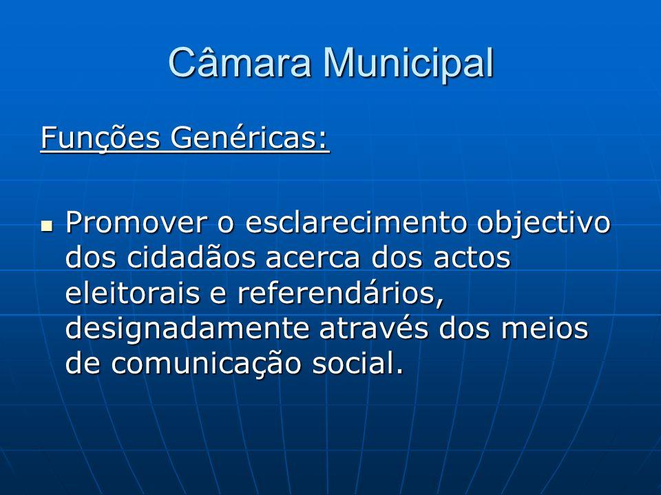 Câmara Municipal Funções Genéricas: Promover o esclarecimento objectivo dos cidadãos acerca dos actos eleitorais e referendários, designadamente atrav
