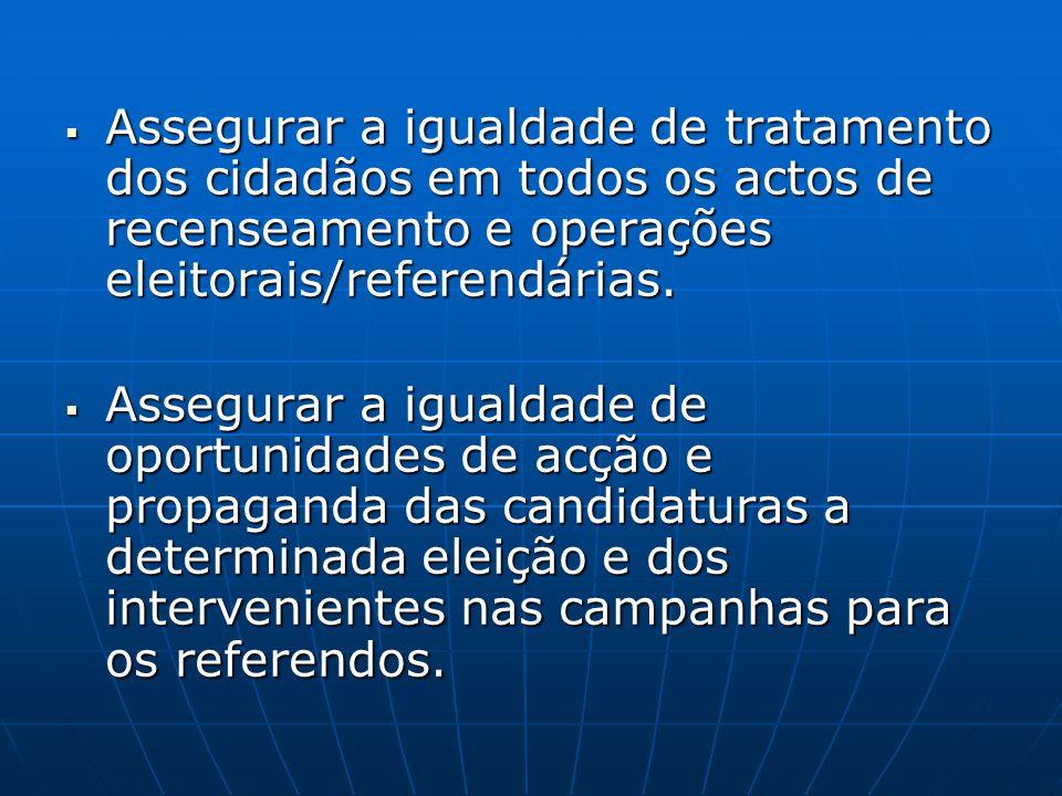 Assegurar a igualdade de tratamento dos cidadãos em todos os actos de recenseamento e operações eleitorais/referendárias. Assegurar a igualdade de tra