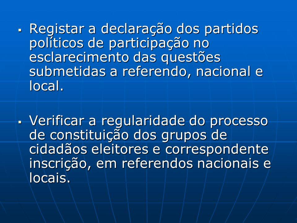 Registar a declaração dos partidos políticos de participação no esclarecimento das questões submetidas a referendo, nacional e local. Registar a decla