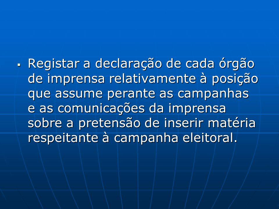 Registar a declaração de cada órgão de imprensa relativamente à posição que assume perante as campanhas e as comunicações da imprensa sobre a pretensã