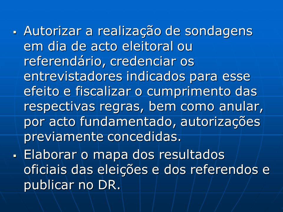 Autorizar a realização de sondagens em dia de acto eleitoral ou referendário, credenciar os entrevistadores indicados para esse efeito e fiscalizar o