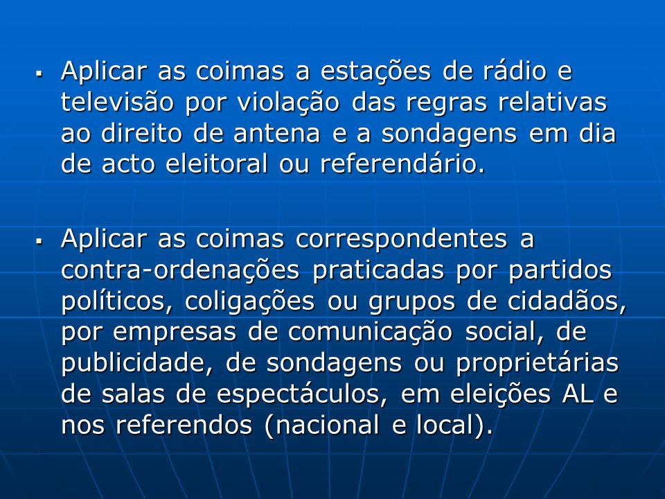 Aplicar as coimas a estações de rádio e televisão por violação das regras relativas ao direito de antena e a sondagens em dia de acto eleitoral ou ref