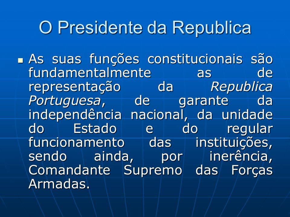 O Presidente da Republica As suas funções constitucionais são fundamentalmente as de representação da Republica Portuguesa, de garante da independênci