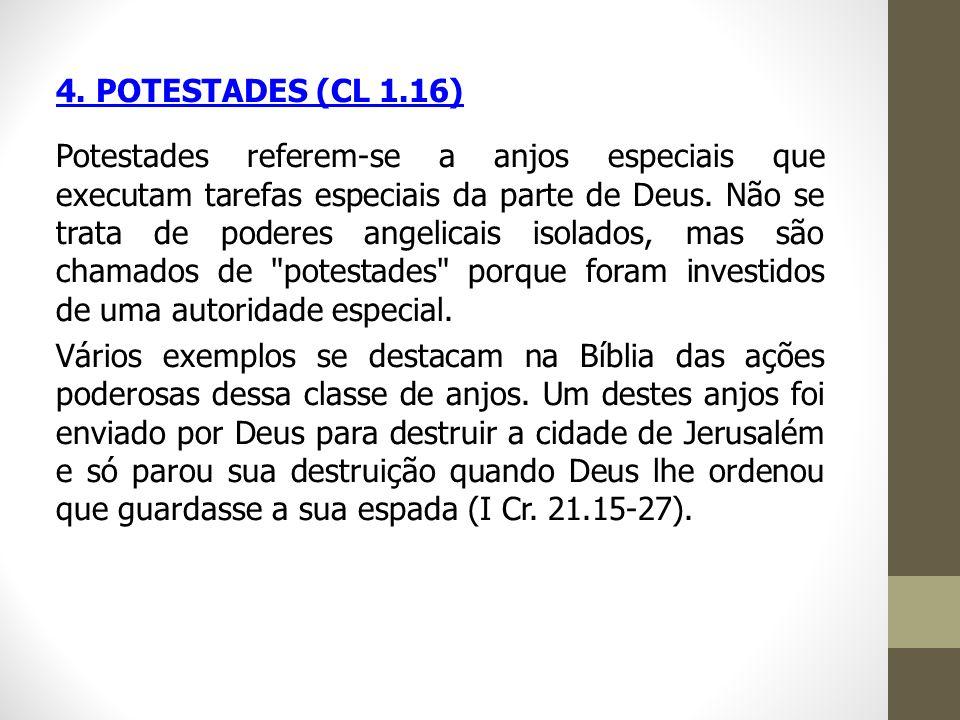 4. POTESTADES (CL 1.16) Potestades referem-se a anjos especiais que executam tarefas especiais da parte de Deus. Não se trata de poderes angelicais is