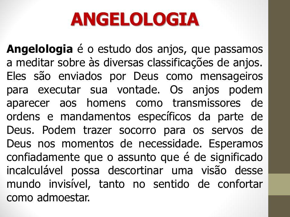 ANGELOLOGIA Angelologia é o estudo dos anjos, que passamos a meditar sobre às diversas classificações de anjos. Eles são enviados por Deus como mensag