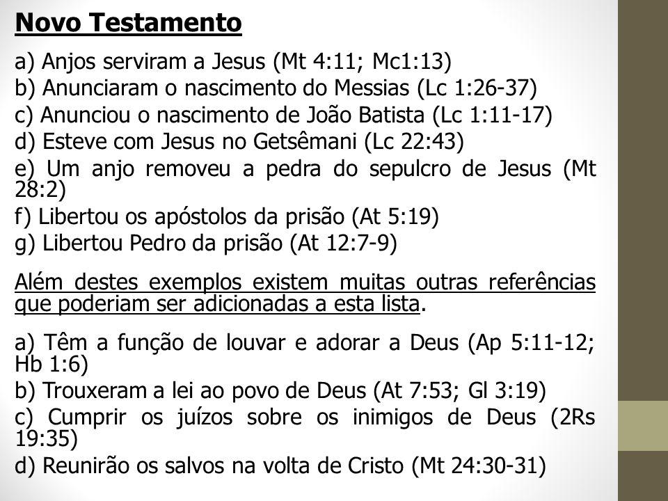 Novo Testamento a) Anjos serviram a Jesus (Mt 4:11; Mc1:13) b) Anunciaram o nascimento do Messias (Lc 1:26-37) c) Anunciou o nascimento de João Batist
