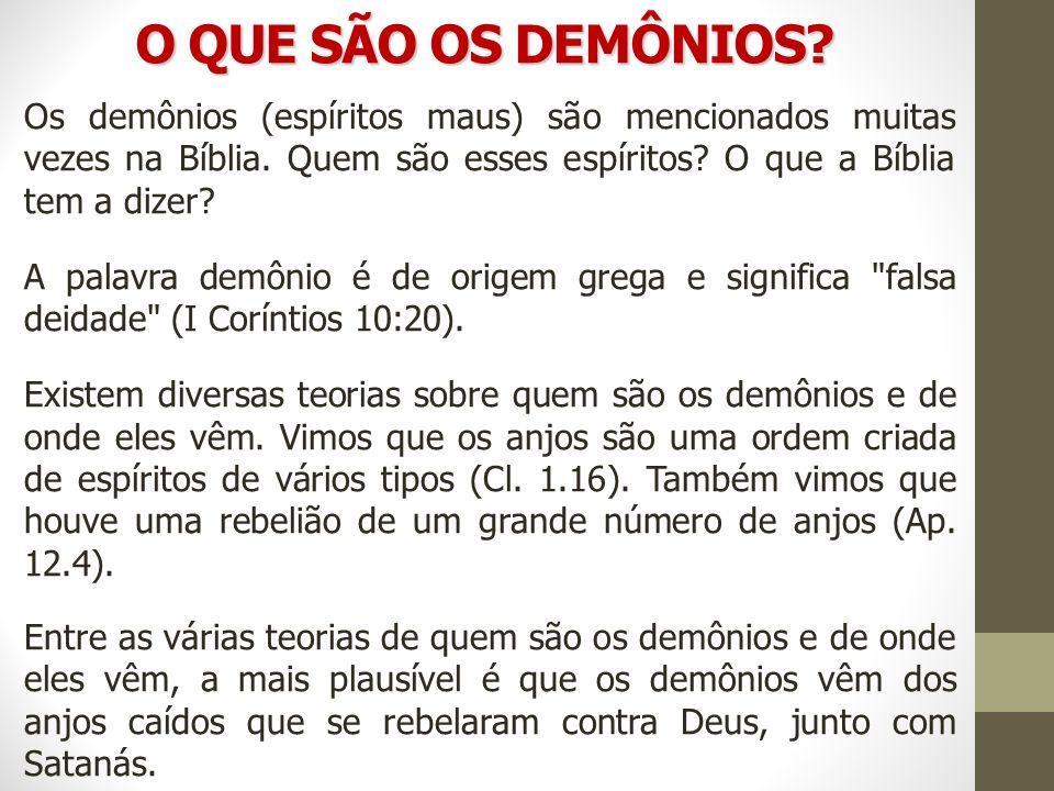 O QUE SÃO OS DEMÔNIOS? Os demônios (espíritos maus) são mencionados muitas vezes na Bíblia. Quem são esses espíritos? O que a Bíblia tem a dizer? A pa