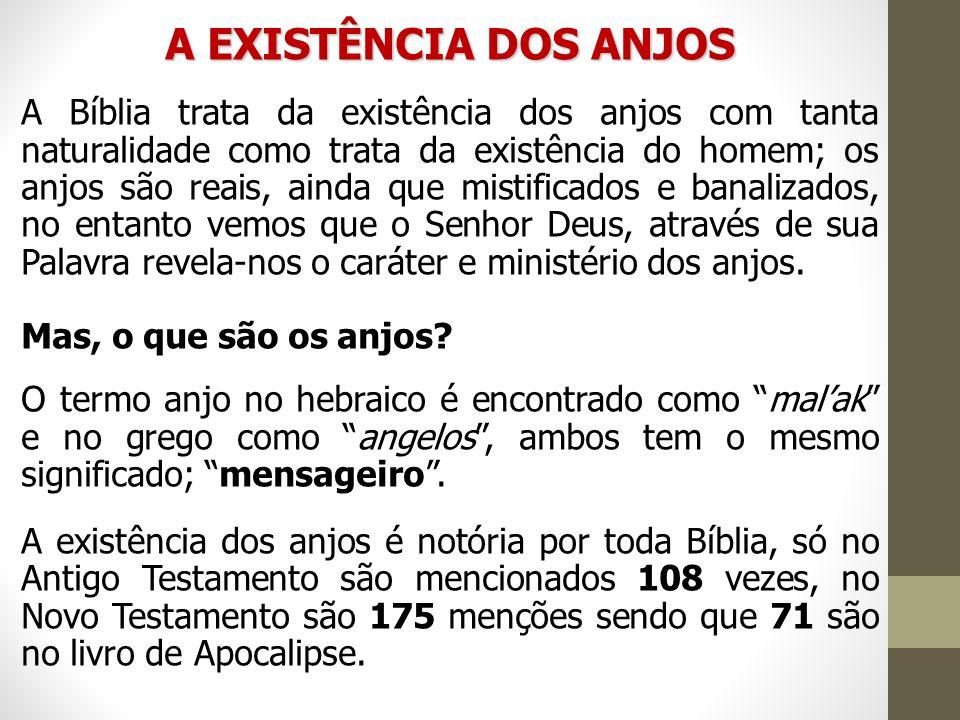 A EXISTÊNCIA DOS ANJOS A Bíblia trata da existência dos anjos com tanta naturalidade como trata da existência do homem; os anjos são reais, ainda que