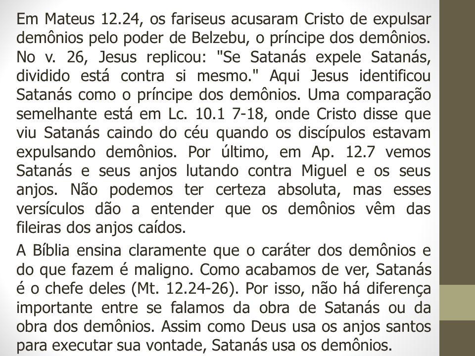 Em Mateus 12.24, os fariseus acusaram Cristo de expulsar demônios pelo poder de Belzebu, o príncipe dos demônios. No v. 26, Jesus replicou: