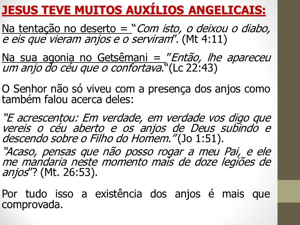 JESUS TEVE MUITOS AUXÍLIOS ANGELICAIS: Na tentação no deserto = Com isto, o deixou o diabo, e eis que vieram anjos e o serviram. (Mt 4:11) Na sua agon