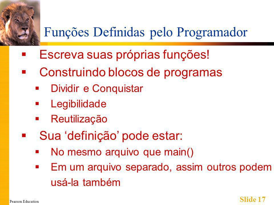 Pearson Education Slide 17 Funções Definidas pelo Programador Escreva suas próprias funções.