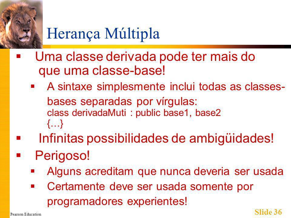 Pearson Education Slide 36 Herança Múltipla Uma classe derivada pode ter mais do que uma classe-base.