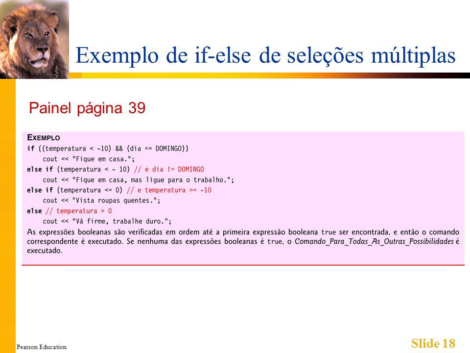 Pearson Education Slide 18 Exemplo de if-else de seleções múltiplas Painel página 39