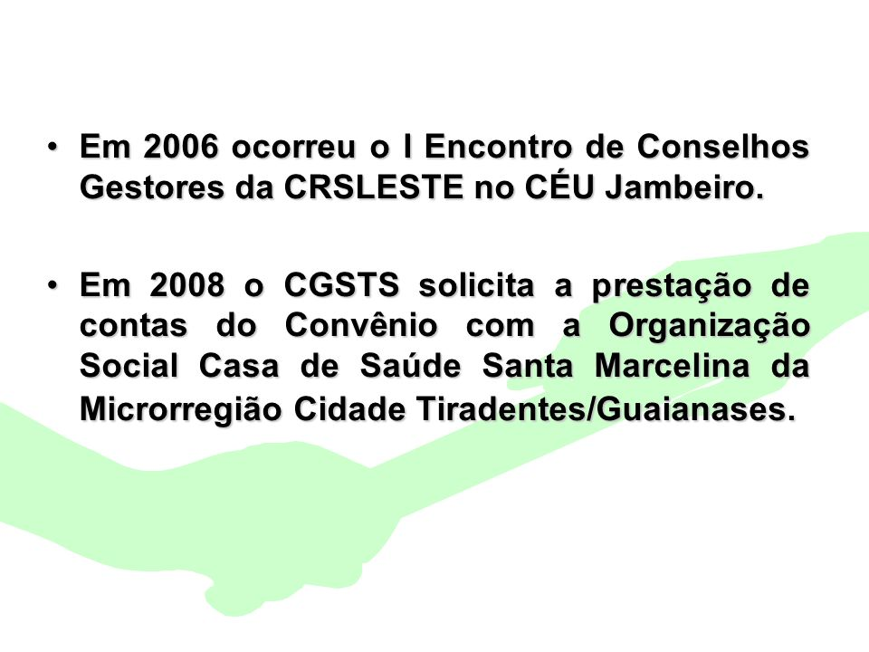Encontro Municipal de Conselhos Jan/20104 Em 2006 ocorreu o I Encontro de Conselhos Gestores da CRSLESTE no CÉU Jambeiro.Em 2006 ocorreu o I Encontro